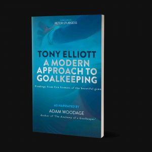 Tony Elliot A modern approach to goalkeeping